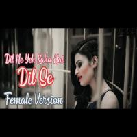 Dil Ne Yeh Kaha Hai Dil Se (Female Version) Dj Remix Song Download Banner